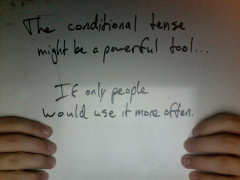 The conditional tense might be a powerful tool... If only people would use it more often.