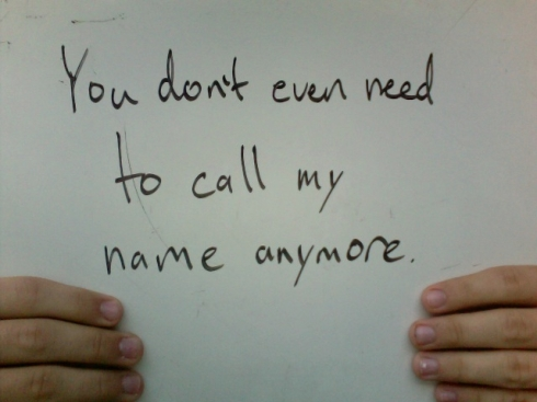 You don't even need to call my name anymore.