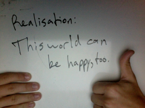 Realisation: This world can be happy, too.