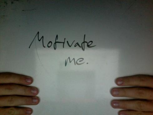 Motivate me.