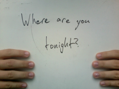 Where are you tonight?